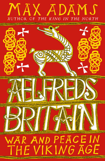 Aelfred's Britain Max Adams book Review cover