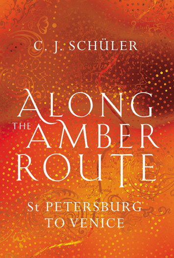 Along the Amber Route St Petersburg to Venice by C.J.Schüler Book Review cover