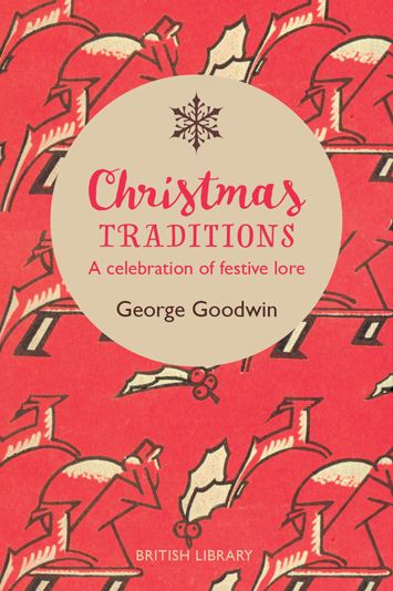 Christmas Traditions A Celebration of Festive Lore George Goodwin Book Review cover