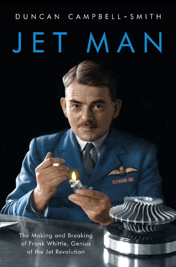 'Jet Man The Making and Breaking of Frank Whittle, Genius of the Jet Revolution' by Duncan Campbell Smith cover
