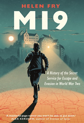 MI9 A History of the Secret Service for Escape and Evasion in World War Two by Helen Fry Review cover