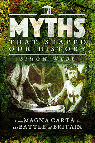 Myths That Shaped Our History by Simon Webb book Review cover