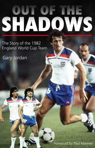 Out of the Shadows – The Story of the 1982 England World Cup Team by Gary Jordan cover