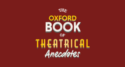 Oxford Book of Theatrical Anecdotes Gyles Brandreth Book Review main logo