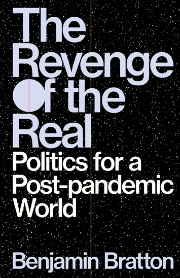 Revenge of the Real by Benjamin H. Bratton book Review cover