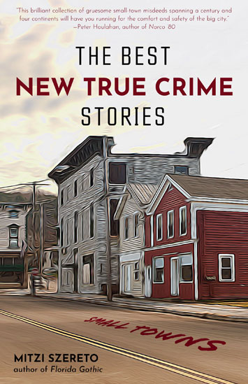 The Best New True Crime Stories Small Towns edited by Mitzi Szereto cover