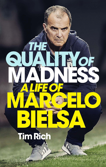 The Quality of Madness A Life of Marcelo Bielsa by Tim Rich Book Review cover