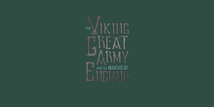 The Viking Great Army and the Making of Englnd by Dawn M Hadley & Julian D Richards book Review logo