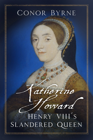 katherine howard henry viiis slandered wife conor byrne book review cover