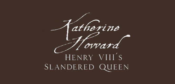 katherine howard henry viiis slandered wife conor byrne book review main logo