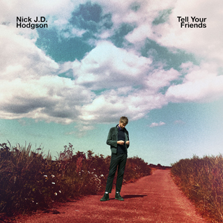 tell your friends nick jd hodgson album review cover
